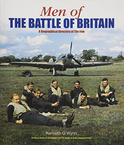 Men of the Battle of Britain: A Major New Tribute to The Few: Wynn, Kenneth G.