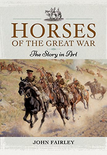 Horses of the Great War: The Story in Art: Fairley, John