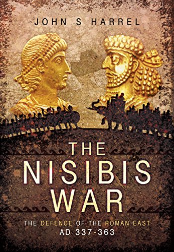 9781473848306: The Nisibis War 337 - 363: The Defence of the Roman East AD 337-363