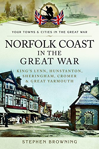 Norfolk Coast in the Great War: King's: Stephen Browning