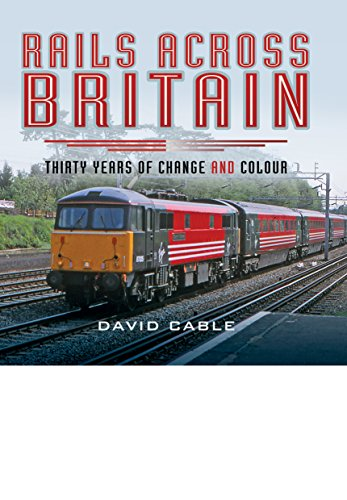 9781473849136: Rails Across Britain: Thirty Years of Change and Colour