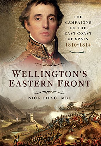 9781473850712: Wellington's Eastern Front: The Campaign on the East Coast of Spain 1810-1814
