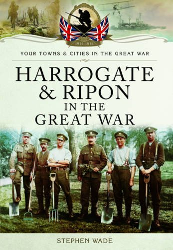 Harrogate and Ripon in the Great War: Wade, Stephen