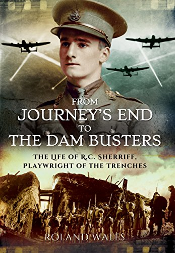 9781473860698: From Journey's End to The Dam Busters: The Life of R.C. Sherriff, Playwright of the Trenches