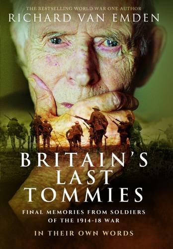 9781473860896: Britain's Last Tommies: Final Memories from Soldiers of the 1914-18 War - In Their Own Words
