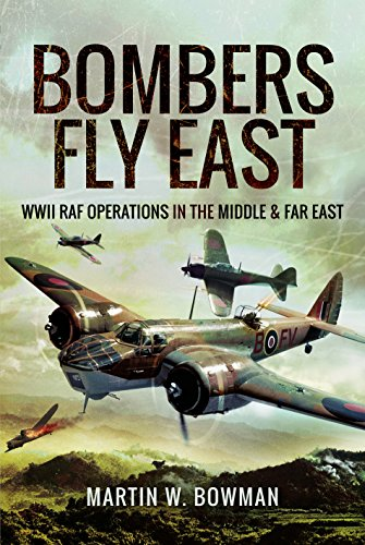 Bombers Fly East: WWII RAF Operations in: Martin W. Bowman
