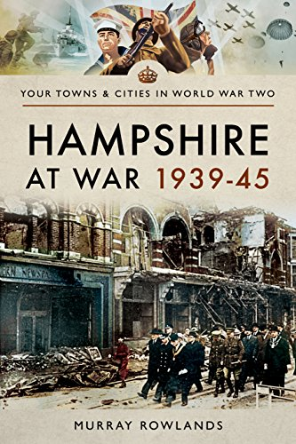 9781473869967: Hampshire at War 1939-45 (Your Towns & Cities in Wwii)