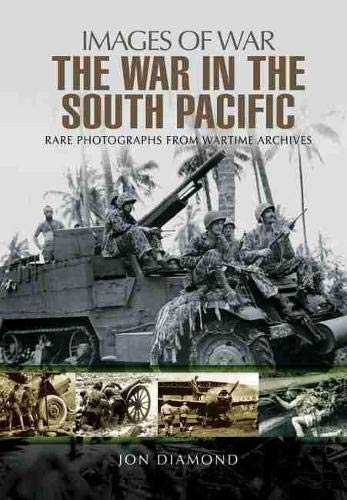 9781473870611: The War in the South Pacific: Rare Photographs From Wartime Archives (Images of War)