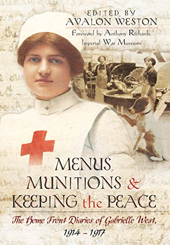 Menus, Munitions and Keeping the Peace: The Home Front Diaries of Gabrielle West 1914 - 1917: ...