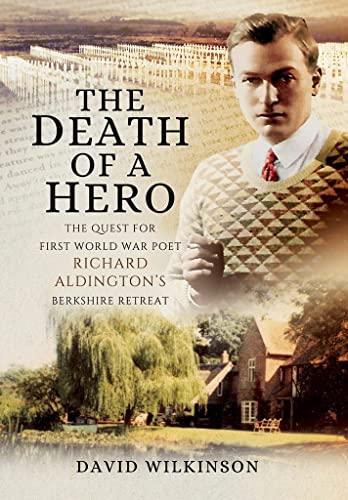 9781473871106: The Death of a Hero: The Quest for First World War Poet Richard Aldington's Berkshire Retreat