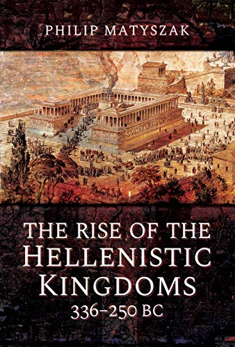 9781473874763: The Rise of the Hellenistic Kingdoms 336-250 Bc