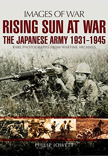 Rising Sun at War: The Japanese Army 1931-1945, Rare Photographs from Wartime Archives (Images of ...