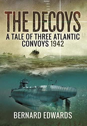 9781473887084: The Decoys: A Tale of Three Atlantic Convoys, 1942
