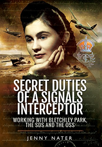Secret Duties of a Signals Interceptor: Working with Bletchley Park, the SDS and the OSS: Jenny ...
