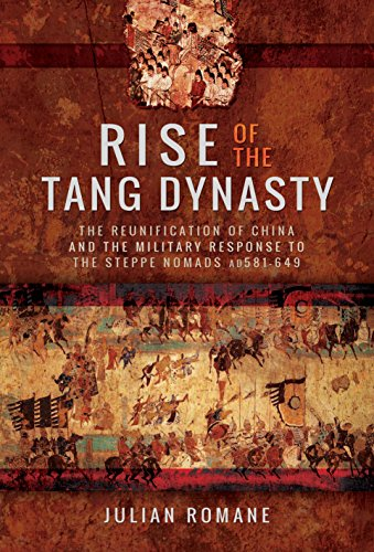 9781473887770: Rise of the Tang Dynasty: The Reunification of China and the Military Response to the Steppe Nomads (AD581-626)