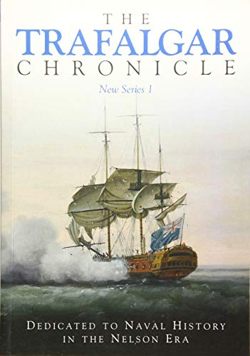 9781473895720: The Trafalgar Chronicle: Number 1: Dedicated to Naval History in the Nelson Era (Journal of the 1805 Club, New Series 1)
