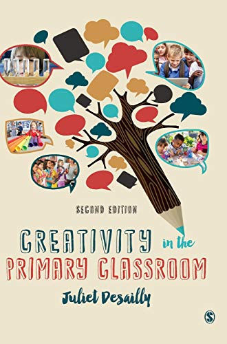 Creativity in the Primary Classroom, 2nd Edition: Juliet Desailly