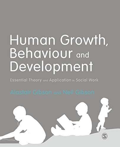 Human Growth, Behaviour and Development: Essential Theory and Application in Social Work: Gibson, ...