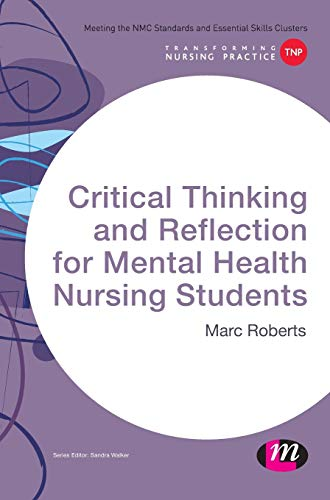 9781473913110: Critical Thinking and Reflection for Mental Health Nursing Students (Transforming Nursing Practice Series)
