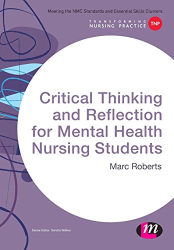 9781473913127: Critical Thinking and Reflection for Mental Health Nursing Students (Transforming Nursing Practice Series)