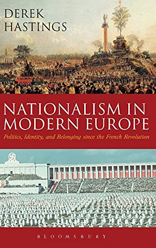 9781474213387: Nationalism in Modern Europe: Politics, Identity and Belonging since the French Revolution