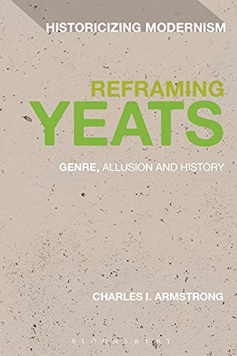 9781474222853: Reframing Yeats: Genre, Allusion and History (Historicizing Modernism)
