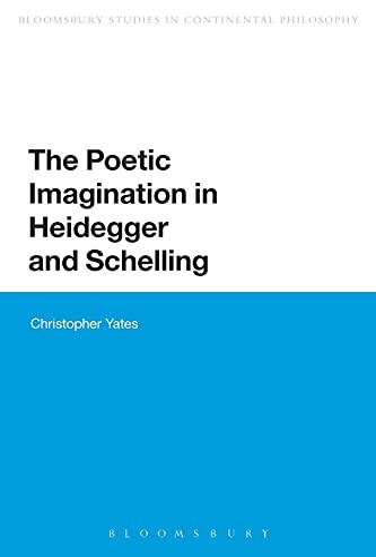 9781474222969: The Poetic Imagination in Heidegger and Schelling (Bloomsbury Studies in Continental Philosophy)