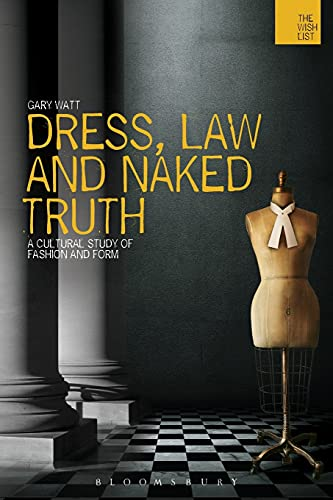 9781474223669: Dress, Law and Naked Truth: A Cultural Study of Fashion and Form (The WISH List)