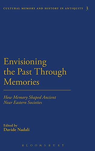 9781474223966: Envisioning the Past Through Memories: How Memory Shaped Ancient Near Eastern Societies (Cultural Memory and History in Antiquity)