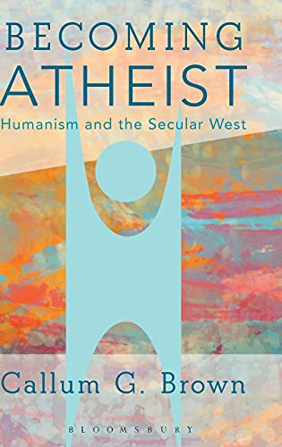 9781474224499: Becoming Atheist: Humanism and the Secular West