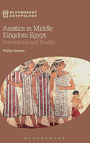 9781474226233: Asiatics in Middle Kingdom Egypt: Perceptions and Reality (Bloomsbury Egyptology)