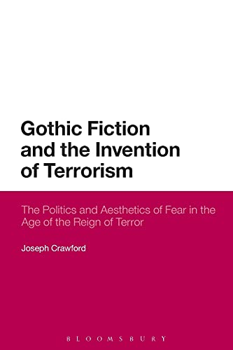 9781474227780: Gothic Fiction and the Invention of Terrorism: The Politics and Aesthetics of Fear in the Age of the Reign of Terror