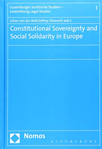 9781474228411: Constitutional Sovereignty and Social Solidarity in Europe (Luxemburger Juristische Studien/ Luxembourg Legal Studies)