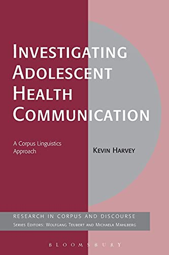 Investigating Adolescent Health Communication (Corpus and Discourse): Harvey, Kevin