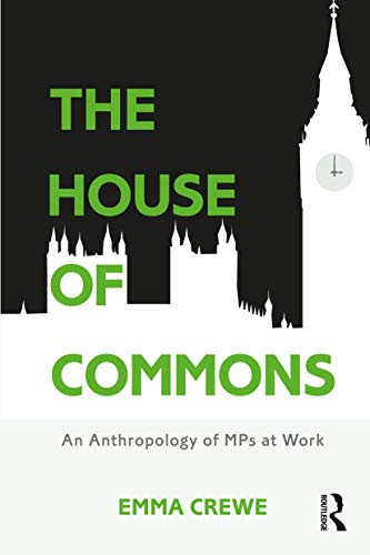 9781474234580: The House of Commons: An Anthropology of MPs at Work