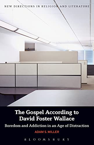 9781474236973: The Gospel According to David Foster Wallace: Boredom and Addiction in an Age of Distraction (New Directions in Religion and Literature)