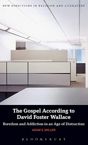 9781474236980: The Gospel According to David Foster Wallace: Boredom and Addiction in an Age of Distraction (New Directions in Religion and Literature)