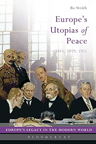 Europe's Utopias of Peace: 1815, 1919, 1951 (Europe's Legacy in the Modern World): Strath...