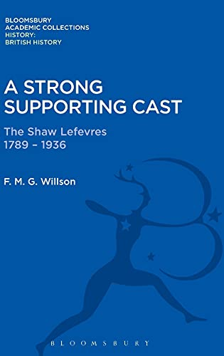 9781474241366: A Strong Supporting Cast: The Shaw Lefevres 1789-1936 (History: Bloomsbury Academic Collections)