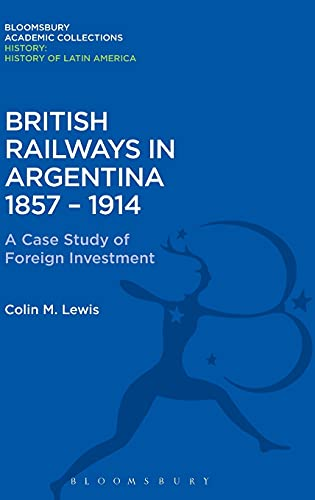 9781474241663: British Railways in Argentina 1857-1914: A Case Study of Foreign Investment (History: Bloomsbury Academic Collections)