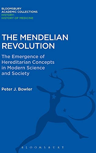 9781474241731: The Mendelian Revolution: The Emergence of Hereditarian Concepts in Modern Science and Society (History: Bloomsbury Academic Collections)