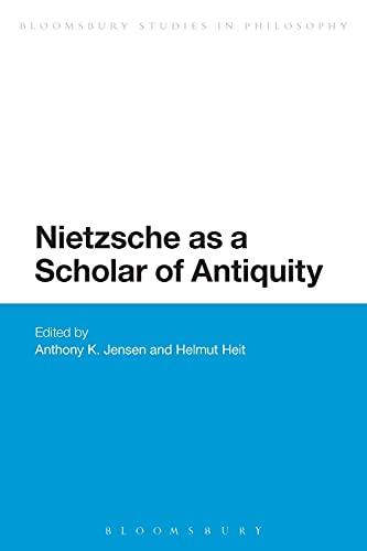 9781474242011: Nietzsche as a Scholar of Antiquity (Bloomsbury Studies in Philosophy)