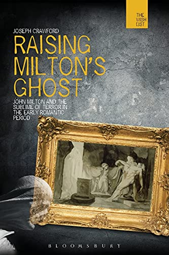 9781474245128: Raising Milton's Ghost: John Milton and the Sublime of Terror in the Early Romantic Period