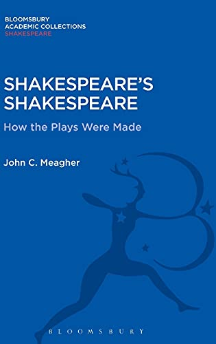Shakespeare's Shakespeare: How the Plays Were Made (Shakespeare: Bloomsbury Academic ...