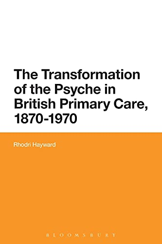 The Transformation of the Psyche in British Primary Care, 1880-1970: Rhodri Hayward