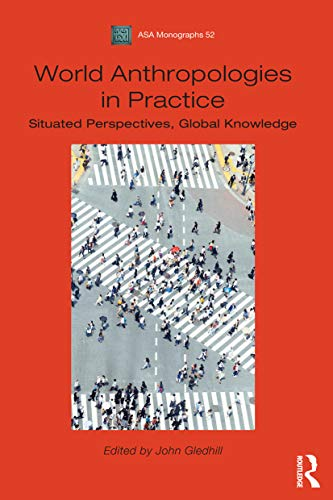 9781474252607: World Anthropologies in Practice: Situated Perspectives, Global Knowledge (Association of Social Anthropologists Monographs)