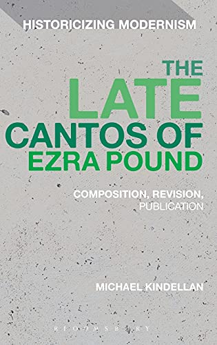 9781474258746: The Late Cantos of Ezra Pound: Composition, Revision, Dissemination (Historicizing Modernism)