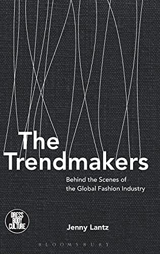 9781474259798: The Trendmakers: Behind the Scenes of the Global Fashion Industry (Dress, Body, Culture)