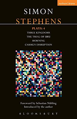9781474260121: Stephens Plays: 4: Three Kingdoms; The Trial of Ubu; Morning; Carmen Disruption (Contemporary Dramatists)