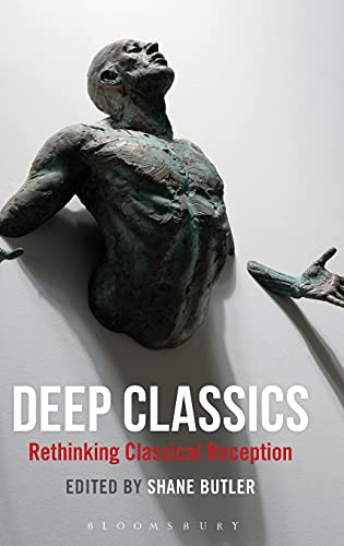 9781474260527: Deep Classics: Rethinking Classical Reception